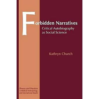 Forbidden Narratives Critical Autobiography as Social Science by Church & Kathryn