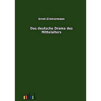 Das deutsche Drama des Mittelalters de Zimmermann y Ernst