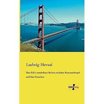 Mac Ecks Sonderbare Reisen Zwischen Konstantinopel Und San Francisco por Hevesi & Ludwig