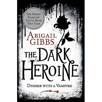 The Dark Heroine - Dinner with a Vampire by Abigail Gibbs - 9780062248