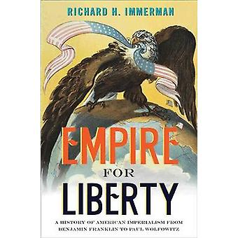 Empire for Liberty - A History of American Imperialism from Benjamin F