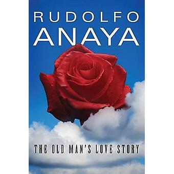The Old Man's Love Story by Rudolfo Anaya - 9780806146485 Book