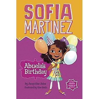 Abuela's Birthday by Jacqueline Jules - Jacqueline Hechkopf - Kim Smi