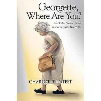 Georgette - Where Are You? - And Other Stories of God Interacting with