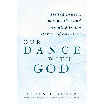 Our Dance with God - Finding Prayer - Perspective and Meaning in the S