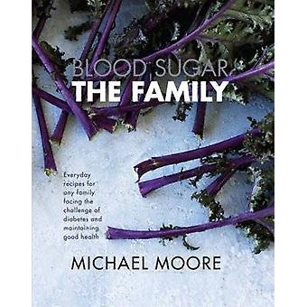 Blood Sugar - the Family - Everyday Recipes for Any Family Facing the