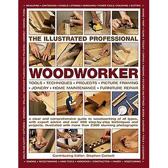The Illustrated Professional Woodworker - Tools * Techniques * Project