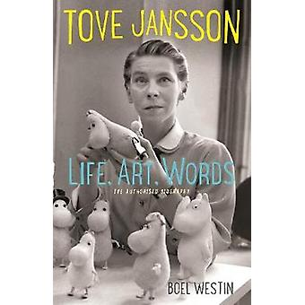 Tove Jansson Life - Art - Words - The Authorised Biography by Boel Wes