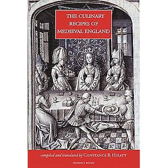 The Culinary Recipes of Medieval England by Constance B. Hieatt - 978