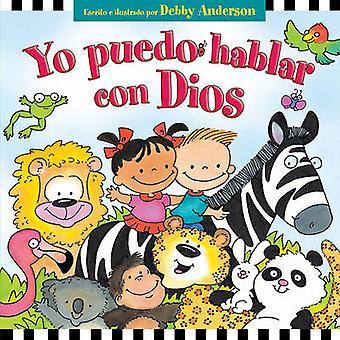 Yo Puedo Hablar Con Dios by Debby Anderson - 9780825412196 Book