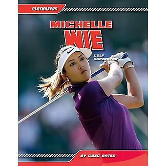 Michelle Wie - - Golf Superstar by Greg Bates - 9781624038433 Book