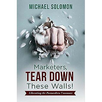 Marketers - Tear Down These Walls! - Liberating the Postmodern Consume