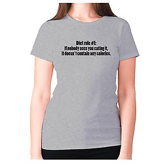 Womens funny foodie t-shirt slogan tee ladies eating - Diet rule #1 If nobody sees you eating it, it doesn't contain any calories