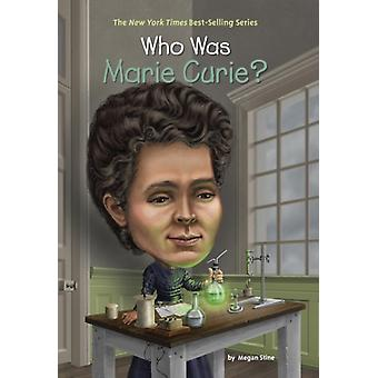 Who Was Marie Curie? (Paperback) by Stine Megan