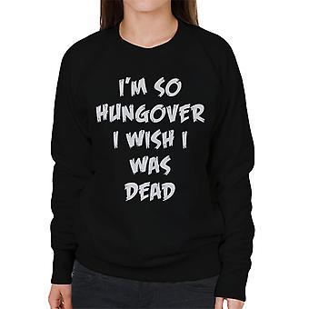 Ich bin So verkatert ich wünschte, ich war tot Damen Sweatshirt