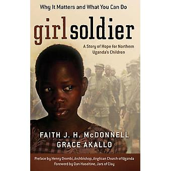 Girl Soldier - A Story of Hope for Northern Uganda's Children by Faith
