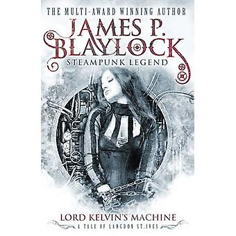 Lord Kelvin's Machine by James P. Blaylock - 9780857689849 Book