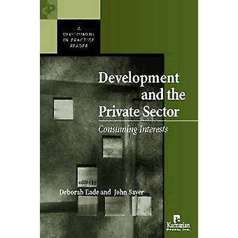 Development and the Private Sector - Consuming Interests by Deborah Ea