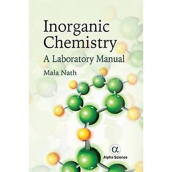 Inorganic Chemistry - A Laboratory Manual - 2016 by Mala Nath - 9781783