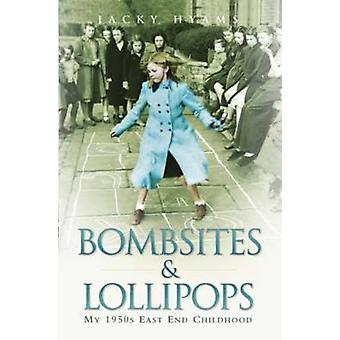 Bombsites and Lollipops - My 1950s East End Childhood by Jacky Hyams -