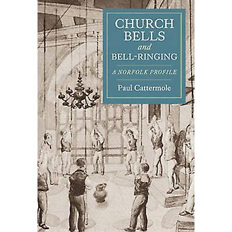 Church Bells and Bell-ringing - A Norfolk Profile by Paul Cattermole -