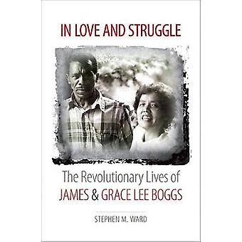 In Love and Struggle - The Revolutionary Lives of James and Grace Lee