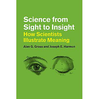 Science from Sight to Insight - How Scientists Illustrate Meaning by A