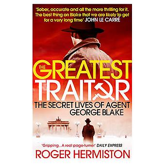 The Greatest Traitor - The Secret Lives of Agent George Blake (PB Reis