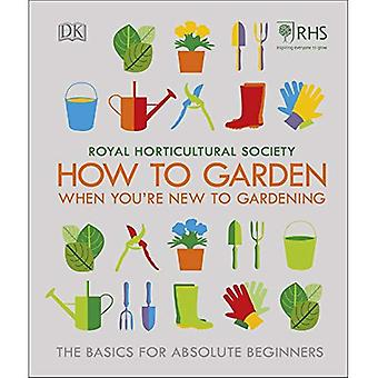 RHS How To Garden When You're�New To Gardening: The Basics�For Absolute Beginners