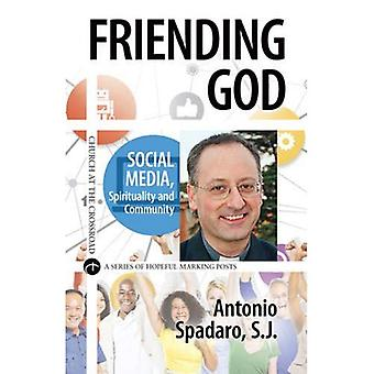 Friending God: Social Media, Spirituality, and Community (Church at the Crossroad)
