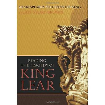 Shakespeare?s Philosopher King: Reading the Tragedy of King Lear