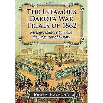 The Infamous Dakota War Trials of 1862: Revenge, Military Law and the Judgment of History