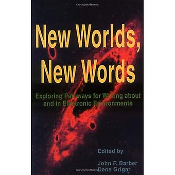 New Worlds, New Words: Exploring Pathways for Writing About and in Electronic Environments (Research in the Teaching...