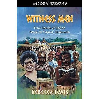Getuige de mannen: Ware verhalen van God aan het werk in Papoea (verborgen helden)