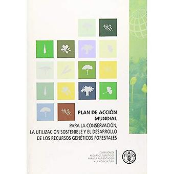 Plan de Accion Mundial: Para la Conservacion, la Utilizacion Sostenible y el Desarrollo de los Recursos Genticos...