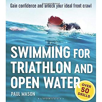 Swimming for Triathlon and Open Water: Gain Confidence� and Unlock Your Ideal Front Crawl