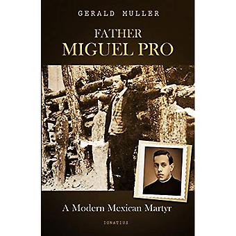 Father Miguel Pro: A Modern Mexican Martyr