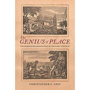 The Genius of Place - The Geographic Imagination in the Early Republic