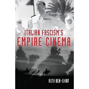 Italian Fascisms Empire Cinema by BenGhiat & Ruth