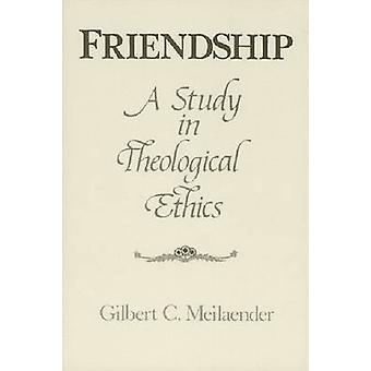 Friendship A Study in Theological Ethics by Meilaender & Gilbert C.