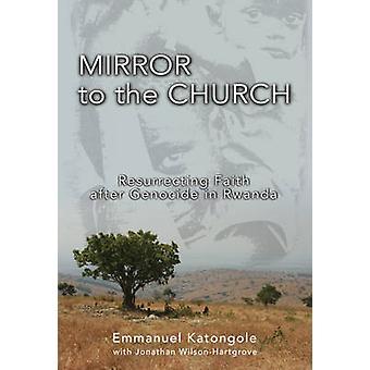 Spiegel der Kirche glauben nach dem Völkermord in Ruanda durch Katongole & Emmanuel M auferstehen zu lassen.