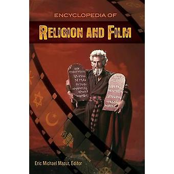 Encyclopedia of Religion and Film by Mazur & Eric