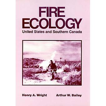 Fire Ecology United States and Southern Canada by Wright & Henry A.