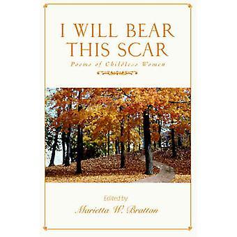I Will Bear This ScarPoems of Childless Women by Bratton & Marietta W