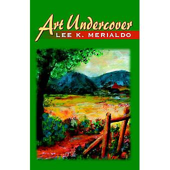 Art Undercover by Merialdo & Lee K.