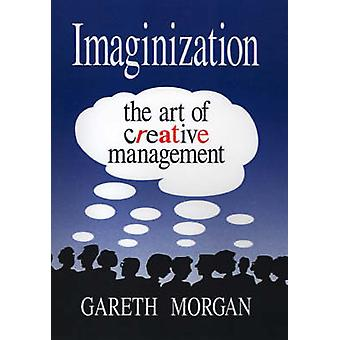 Imaginization New Mindsets for Seeing Organizing and Managing by Morgan & Gareth