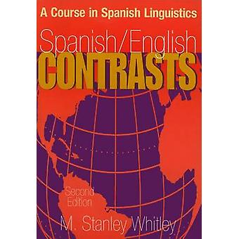 SpanishEnglish Contrasts A Course in Spanish Linguistics by Whitley & M. Stanley