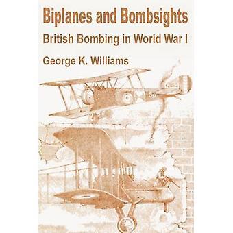Biplan och Bombsights brittiska bombningarna i första världskriget av Williams & George K.