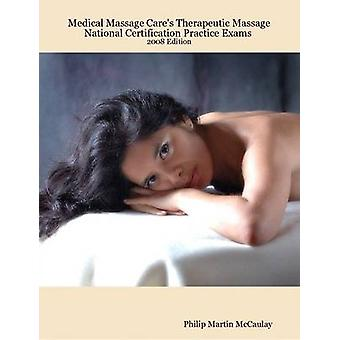 Medical Massage Cares Therapeutic Massage National Certification Practice Exams 2008 Edition by McCaulay & Philip Martin
