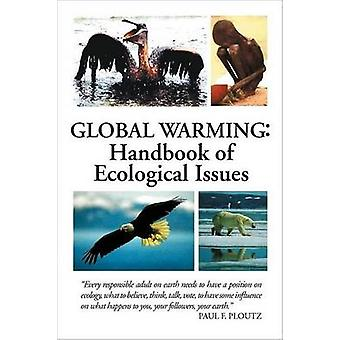 Global Warming Handbook of Ecological Issues by Ploutz & Paul F.